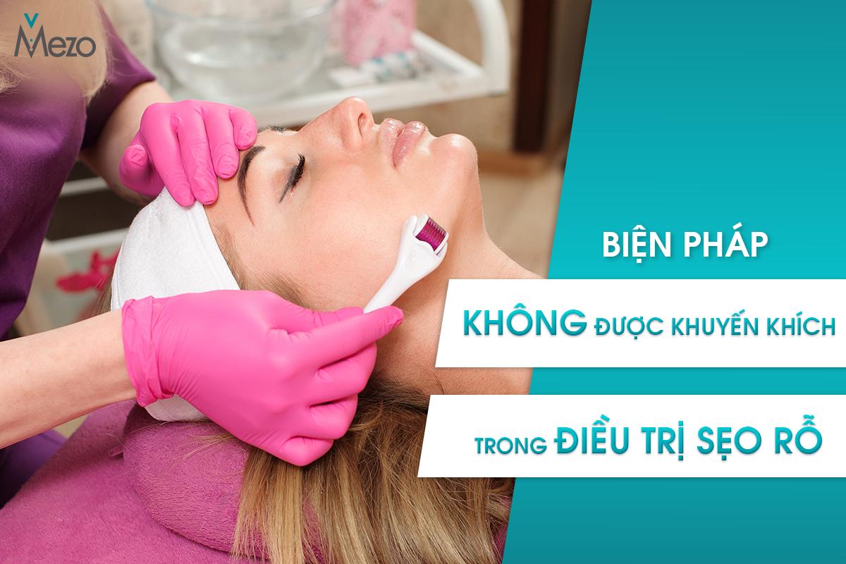 Các biện pháp điều trị sẹo rỗ mặt được bác sĩ da liễu khuyến cáo không nên sử dụng